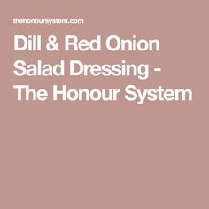 Dill & Red Onion Salad Dressing - The Honour System