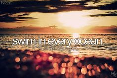 23. Swim in every ocean. Only swam in the Atlantic and the pacific