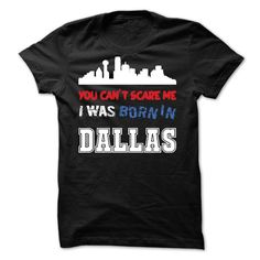 You Cant Scare Me.I Was ᗕ Born in DallasWere You Born in Dallas? This shirt is for youtshirt, Dallas, born in