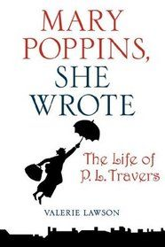 Mary Poppins, She Wrote: The Life of P.L. Travers, written by Valerie Lawson
