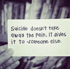 Suicide doesn't take away the pain - It just gives it to someone else. And it's absolutely horrible for those of us whose loved ones have chosen to leave us. Get Over It Quotes, Being Used Quotes, Love Me Quotes, Life Quotes, Writer Quotes, Clever Quotes, Empowerment Quotes, Thought Provoking, Cool Words