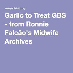 Garlic to Treat GBS - from Ronnie Falcão's Midwife Archives