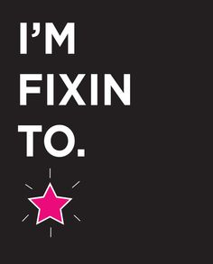 MySouthernAccent  --  in Durham, North Carolina  --  Southern Sayings: I'm Fixin To.