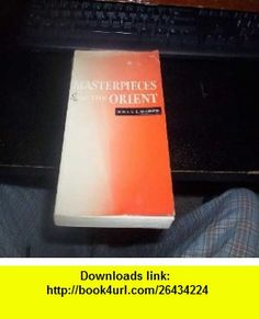 Masterpieces of the Orient (Companion Volume to World Masterpieces) G.L. Anderson, Maynard Mack ,   ,  , ASIN: B000OK65QY , tutorials , pdf , ebook , torrent , downloads , rapidshare , filesonic , hotfile , megaupload , fileserve