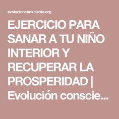 EJERCICIO PARA SANAR A TU NIÑO INTERIOR Y RECUPERAR LA PROSPERIDAD   Evolución consciente