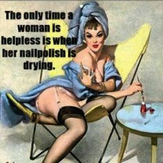The only time a woman is helpless is when her nail polish is drying! Retro Humor, Vintage Humor, Sarcastic Quotes, Funny Quotes, Pin Up Quotes, Pin Up Girl Vintage, Vintage Art, Vintage Shops, Vintage Pins
