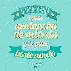 ♕Mr. Puterful♕'Ojala caiga una avalancha de mierda y te pille bostezando' ♥♥ Sarcastic Quotes, Sad Quotes, Best Quotes, Inspirational Quotes, False Friends, Quotes En Espanol, Mr Wonderful, Frases Humor, Pretty Words