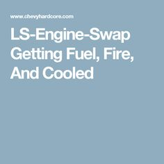 LS-Engine-Swap Getting Fuel, Fire, And Cooled