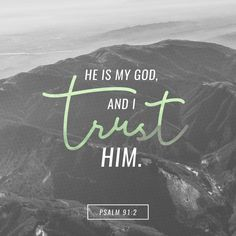 """I will say of the Lord, He is my refuge and my fortress: my God; in him will I trust."" ‭‭Psalms‬ ‭91:2‬ ‭KJV‬‬ http://bible.com/1/psa.91.2.kjv"
