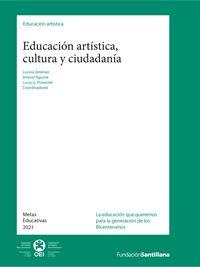 Colección Metas Educativas 2021  Editan Santillana y OEI con el apoyo de la AECID    A pesar de los avances, la educación artística se mantiene todavía en los márgenes de los sistemas educativos. Los analfabetismos estéticos se suman a los analfabetismos digitales, marcando una situación de exclusión para millones de ciudadanos.