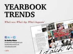 Yearbook trends in coverage, design, photography and reporting by Bradley Wilson via slideshare