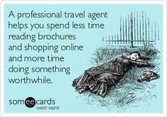 A professional travel agent helps you spend less time reading brochures and shopping online and more time doing something worthwhile.