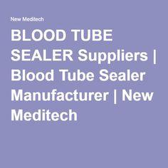 BLOOD TUBE SEALER Suppliers | Blood Tube Sealer Manufacturer | New Meditech