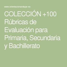 COLECCIÓN +100 Rúbricas de Evaluación para Primaria, Secundaria y Bachillerato  Materiales para la evaluación