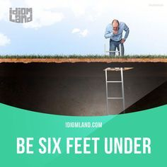"""Be six feet under"" means ""to be dead and buried"". Example: No, you can't read my diary. Not until I am six feet under. Get our apps for learning English: learzing.com"