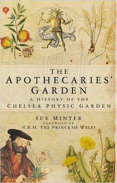 The Apothecaries' Garden: A History of the Chelsea Physic Garden: Sue Minter: 9780750936385: Amazon.com: Books