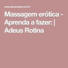 Massagem erótica - Aprenda a fazer: | Adeus Rotina