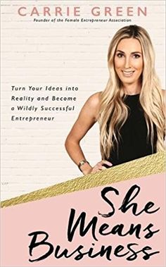 She Means Business: Turn Your Ideas into Reality and Become a Wildly Successful Entrepreneur: Carrie Green