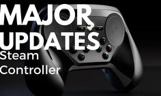 Major Updates Steam - http://gamesources.net/steams-ultimate-controller-newest-updates/