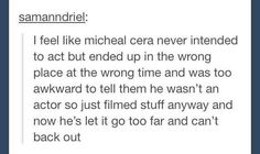 This person who finally made sense of Michael Cera's acting career. | 29 Internet Philosophers Who Will Rip A Hole In Your Mind