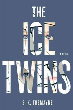 The Ice Twins, by S.K. Tremayne; MAY