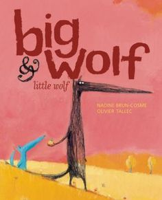 Big Wolf & Little Wolf written by Nadine Brun-Cosme and illustrated by Olivier Tallec