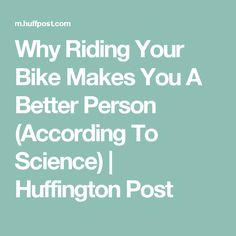 Why Riding Your Bike Makes You A Better Person (According To Science) | Huffington Post