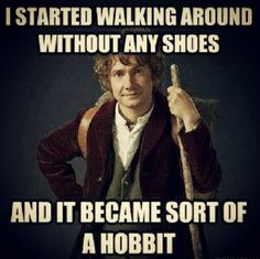 My last name is hibbitt, and I don't Were shoes all the time. #punny