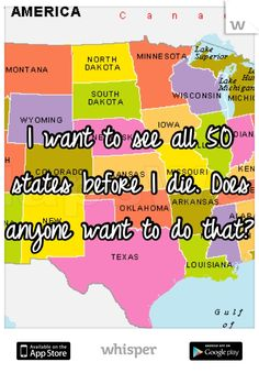 I want to see all 50 states before I die. Does anyone want to do that?