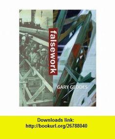 Falsework (9780864924988) Gary Geddes , ISBN-10: 0864924984  , ISBN-13: 978-0864924988 ,  , tutorials , pdf , ebook , torrent , downloads , rapidshare , filesonic , hotfile , megaupload , fileserve