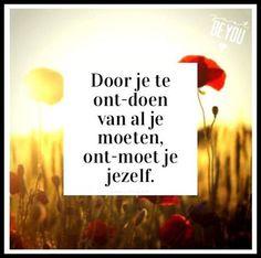 Door je te ont-doen van al je moeten, ont-moet je jezelf The Words, More Than Words, Cool Words, Positive Quotes, Motivational Quotes, Inspirational Quotes, Dutch Words, Dutch Quotes, One Liner
