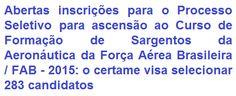 """A Força Aérea Brasileira - FAB, faz saber, da abertura de processo seletivo para provimento de 283 (duzentas e oitenta e três) vagas para Ascensão/Admissão (Modalidade """"B"""") ao Curso de Formação de Sargentos da Aeronáutica - Turma 1 do ano de 2016 (IE/EA CFS B 1/2016). Para estar apto a seleção é preciso possuir Nível Médio e ter entre 17 e 25 anos de idades, dentro outros requisitos. O Curso de Formação será ministrado na EEAR (Escola de Especialistas de Aeronáutica), em Guaratinguetá-SP."""
