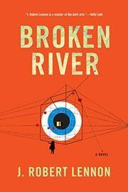 BROKEN RIVER by J. Robert Lennon