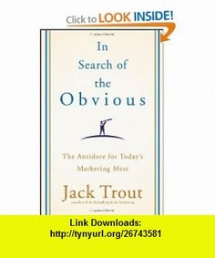 In Search of the Obvious The Antidote for Todays Marketing Mess (9780470288597) Jack Trout , ISBN-10: 0470288590  , ISBN-13: 978-0470288597 ,  , tutorials , pdf , ebook , torrent , downloads , rapidshare , filesonic , hotfile , megaupload , fileserve