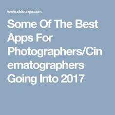 Some Of The Best Apps For Photographers/Cinematographers Going Into 2017