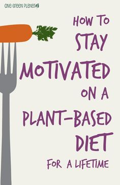 Great tips for how to stay motivated on a vegan or vegetarian plant-based diet