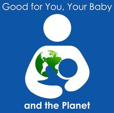 Breastfeeding is kind to the planet... Good for you, your baby and the planet