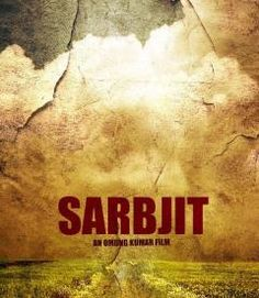 Sarbjit (2016) Review, Release date, Story, Wiki, Official Trailers, Songs Downloads - BollywoodJALWA