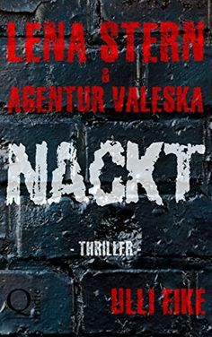 Lena Stern & Agentur Valeska: NACKT: Thriller, http://www.amazon.de/dp/B01MTYVGMI/ref=cm_sw_r_pi_awdl_xs_kDADybK4AYRDV