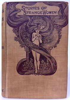Stories of Strange Women (1906)  Author: J. Y. F. Cooke  Publisher: J. Long Year: 1906
