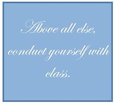 Above all else, conduct yourself with class ~ ༺ß༻
