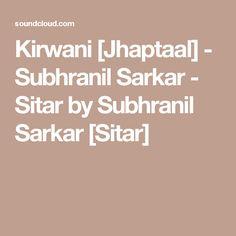 Kirwani [Jhaptaal] - Subhranil Sarkar - Sitar by Subhranil Sarkar [Sitar]