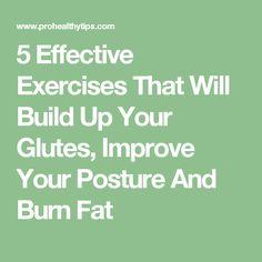 5 Effective Exercises That Will Build Up Your Glutes, Improve Your Posture And Burn Fat