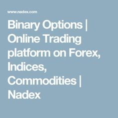 Binary Options   Online Trading platform on Forex, Indices, Commodities   Nadex