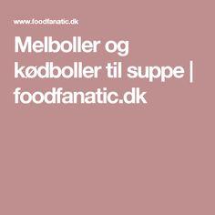 Melboller og kødboller til suppe   foodfanatic.dk