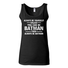 Amazon.com: Junior Always Be Yourself Unless You Can Be Batman Then... ($16) ❤ liked on Polyvore featuring tops, batman, tank tops y humör