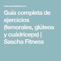 Guía completa de ejercicios (femorales, glúteos y cuádriceps) | Sascha Fitness