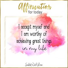 I accept myself and I am worthy of achieving great things in my life.