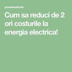 Cum sa reduci de 2 ori costurile la energia electrica!