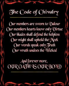 The Code of Chivalry: Our members are sworn to valour. Our members hearts know only Virtue. Our blades shall defend the Pure. Our might shall uphold the Meek. Our words speak only Truth. Our wrath undoes the Wicked. And forever more, OUR OATH IS OUR BOND. Chivalry Quotes, Political Spectrum, Knowledge And Wisdom, Knights Templar, Inspire Others, Etiquette, Philosophy, Wicked, Coding